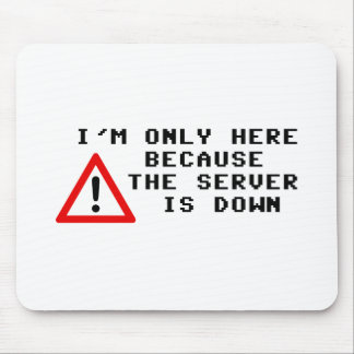I'm Only Here Because the Server is Down Mouse Pad