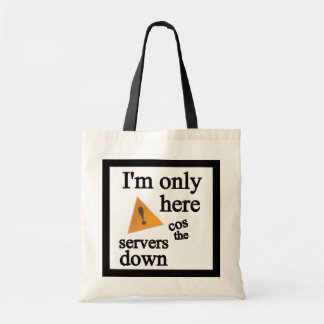 I'm Only Here cos the Servers Down Tote Bag