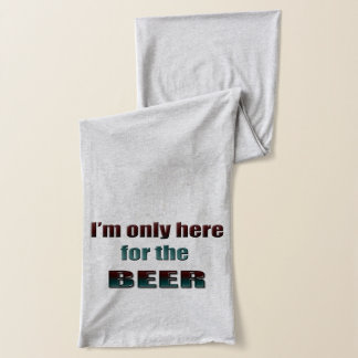 I'm only here for the Beer fun scarf