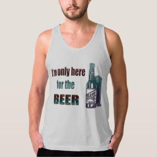 I'm only here for the Beer, fun T-shirt