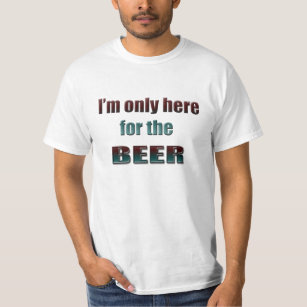 dfb60c820ffd I'm only here for the Beer, fun T-shirt