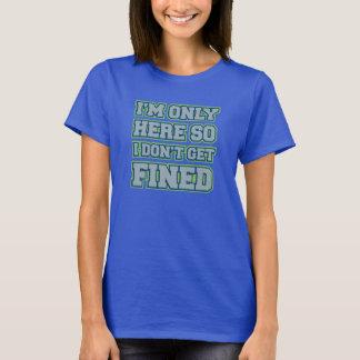 """I'm Only Here So I Don't Get Fined"" women's tee"
