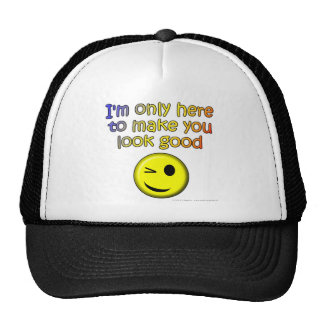 I'm only here to make you look good trucker hat