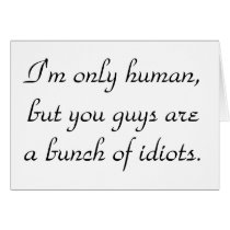 im-only-human-but-you-guys-are-a-bunch-of-idiots01 card