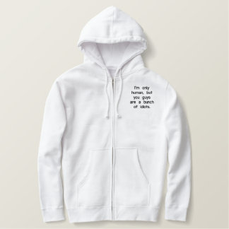 im-only-human-but-you-guys-are-a-bunch-of-idiots01 embroidered hoodie
