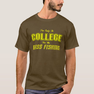 im only in College for the bass fishing T-Shirt