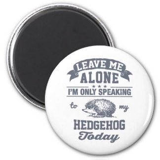 I'm Only Speaking To My Hedgehog Today 2 Inch Round Magnet