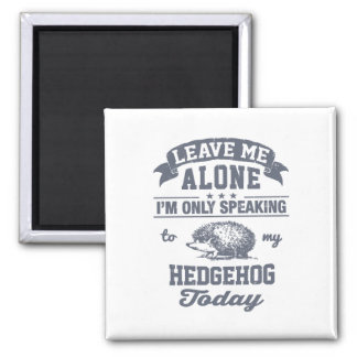I'm Only Speaking To My Hedgehog Today 2 Inch Square Magnet
