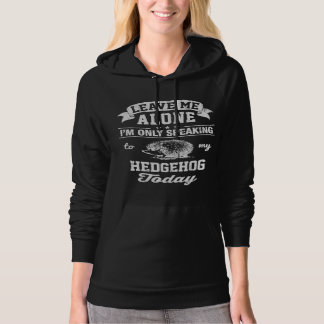 I'm Only Speaking To My Hedgehog Today Hoodie