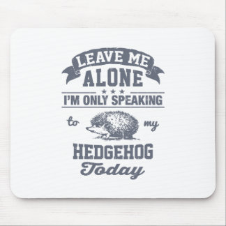 I'm Only Speaking To My Hedgehog Today Mouse Pad