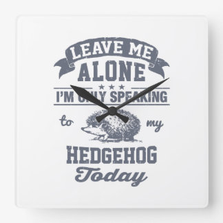 I'm Only Speaking To My Hedgehog Today Square Wall Clock