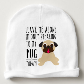 I'm Only Speaking To My Pug Today! Baby Beanie
