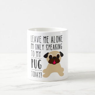 I'm Only Speaking To My Pug Today Mug