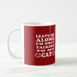 I'm Only Talking To My Cat-Red Coffee Mug