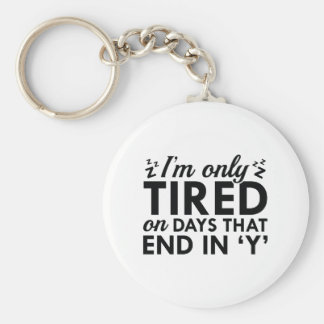 I'm Only Tired Keychain