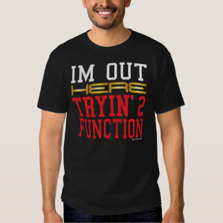 I'm Out Here Tryin' 2 Function Red T-Shirt