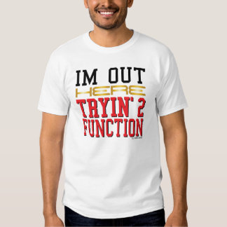 I'm Out Here Tryin' 2 Function T-Shirt