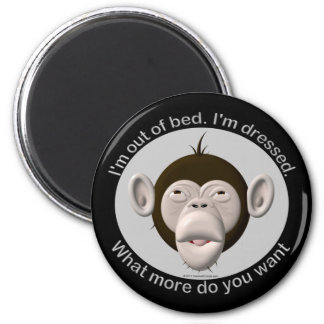 I'm out of bed, I'm dressed... 2 Inch Round Magnet