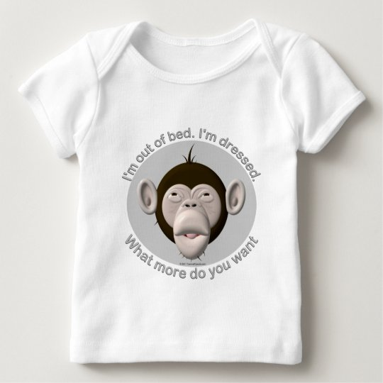 I'm out of bed, I'm dressed... Baby T-Shirt