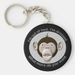 I'm out of bed, I'm dressed... Keychains