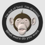 I'm out of bed, I'm dressed... Classic Round Sticker