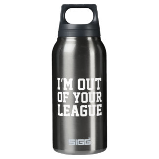 I'm Out Of Your League Thermos Bottle