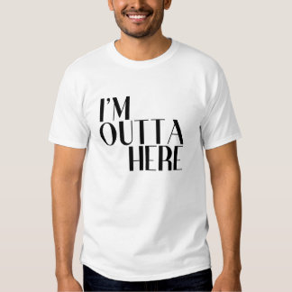 I'm Outta Here Funny Departure Tee Shirt