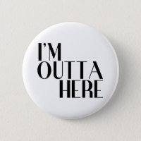 I'm Outta Here Funny Farewell Button