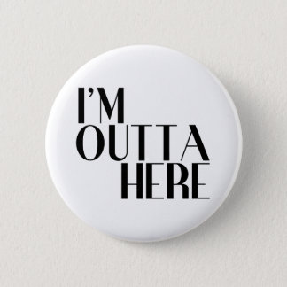 I'm Outta Here Funny Farewell Button