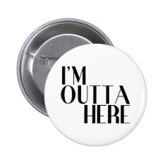 I'm Outta Here Funny Farewell Button at Zazzle