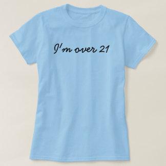 I'm over 21 T-Shirt
