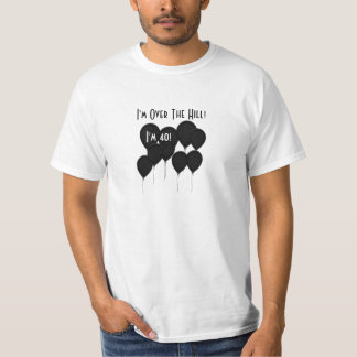 I'm Over the Hill, I'm 40, Bunch of Black Balloons T-shirt