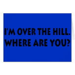 I'm Over  The Hill.  Where Are You? Card
