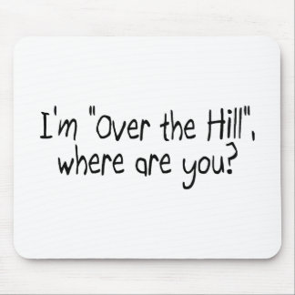 Im Over The Hill Where Are You Mouse Pad