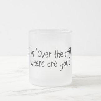 I'm Over The Hill, Where Are You? Coffee Mug