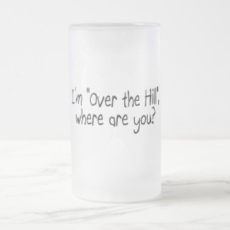 I'm Over The Hill, Where Are You? Mugs