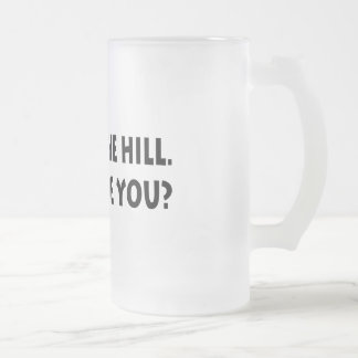 I'm Over  The Hill.  Where Are You? Coffee Mugs
