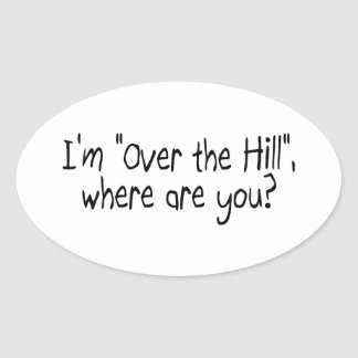 Im Over The Hill Where Are You Oval Sticker