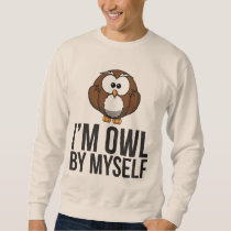 I'm Owl By Myself - Animal Pun Sweatshirt