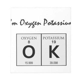 I'm Oxygen Potassium OK science humor Notepad