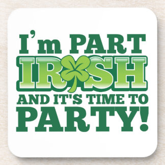 I'm PART IRISH and it's time to PARTY Drink Coaster