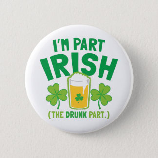 I'm PART IRISH (the DRUNK part) with drinks pints Button