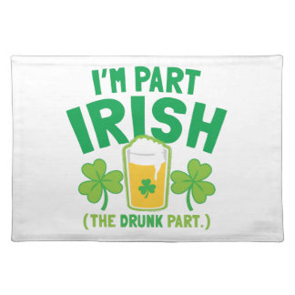 I'm PART IRISH (the DRUNK part) with drinks pints Cloth Placemat