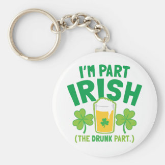 I'm PART IRISH (the DRUNK part) with drinks pints Keychain