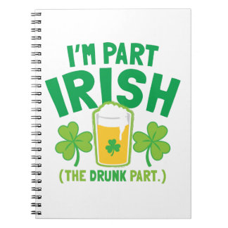 I'm PART IRISH (the DRUNK part) with drinks pints Spiral Notebooks