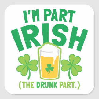 I'm PART IRISH (the DRUNK part) with drinks pints Square Sticker