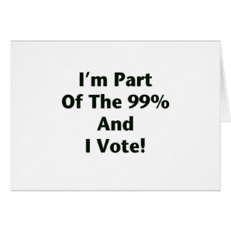 I'm Part Of The 99% and I Vote! Card