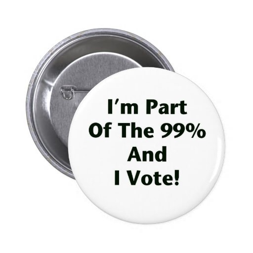I'm Part Of The 99% and I Vote! Pins