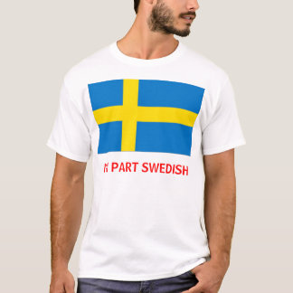 I'm Part Swedish T-shirt/Sweatshirt T-Shirt
