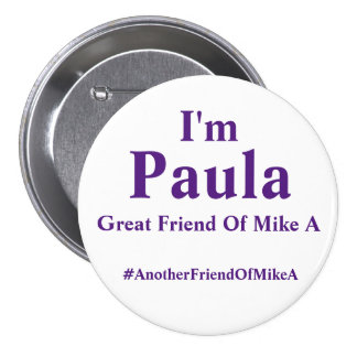 I'm Paula - Great Friend Of Mike A Button